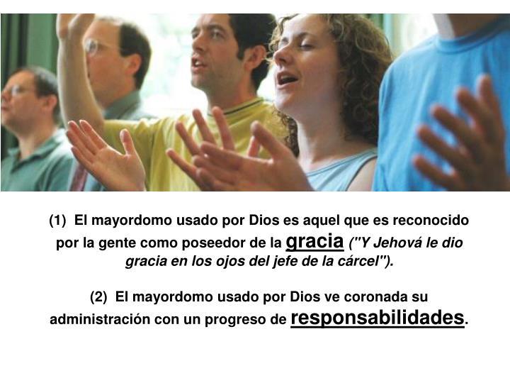 (1)  El mayordomo usado por Dios es aquel que es reconocido por la gente como poseedor de la