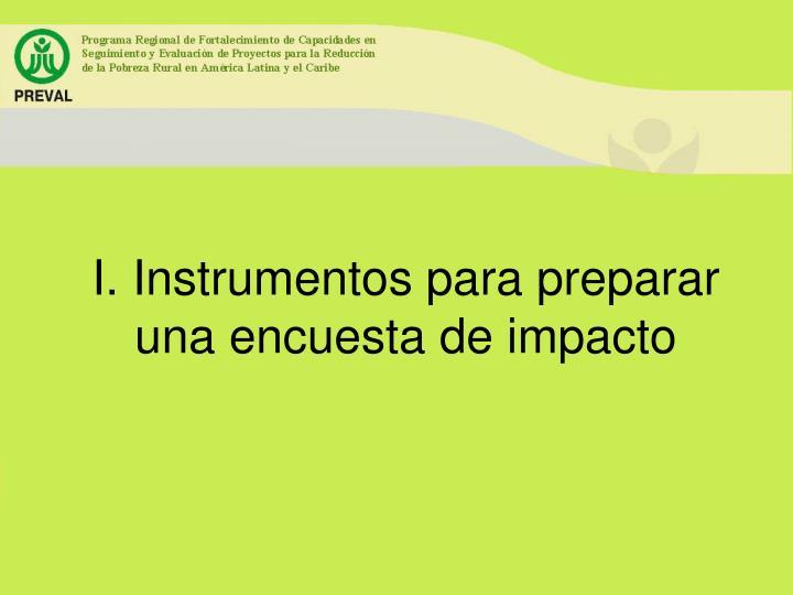 I. Instrumentos para preparar una encuesta de impacto