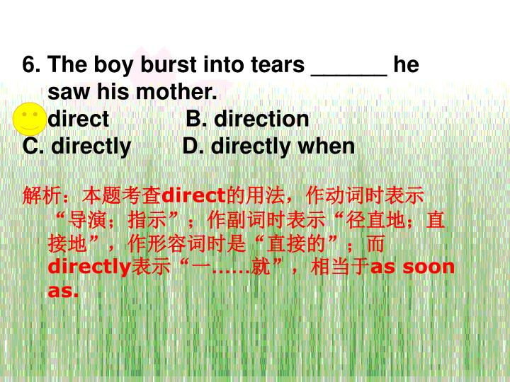 6. The boy burst into tears ______ he saw his mother.