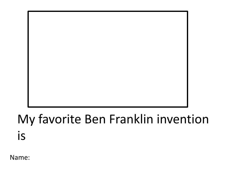 My favorite Ben Franklin invention is