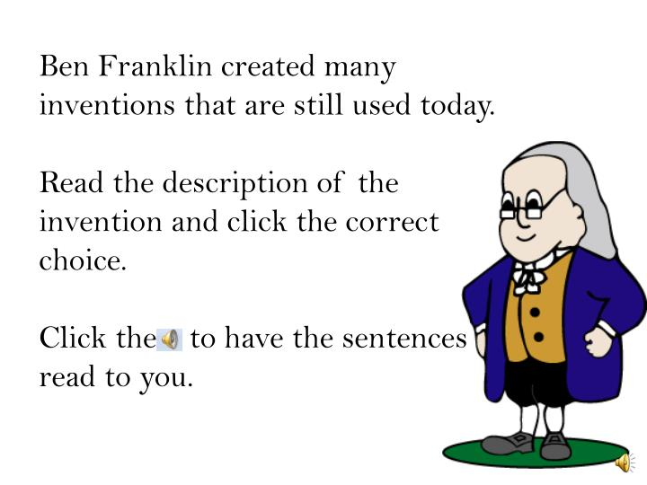 Ben Franklin created many inventions that are still used today.