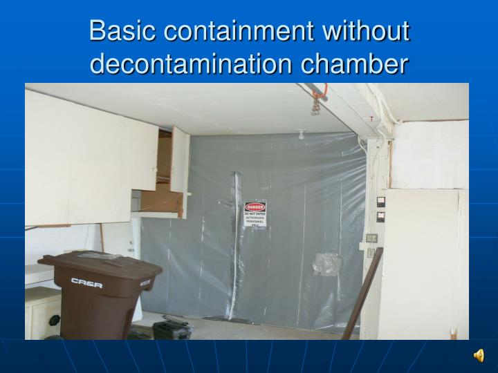 Basic containment without decontamination chamber