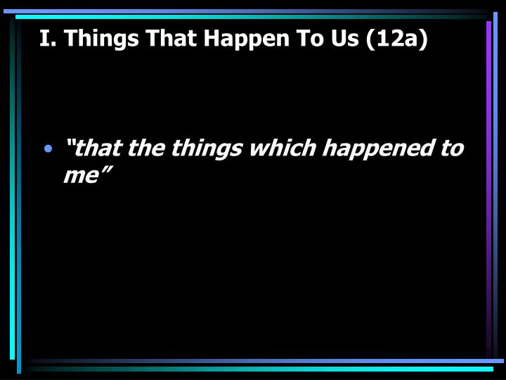 I. Things That Happen To Us (12a)