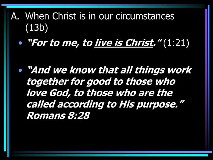 When Christ is in our circumstances      (13b)