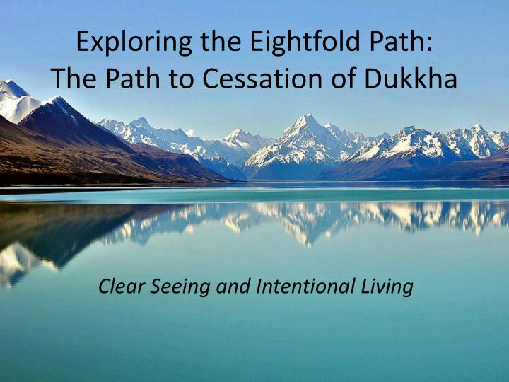 Exploring the eightfold path the path to cessation of dukkha