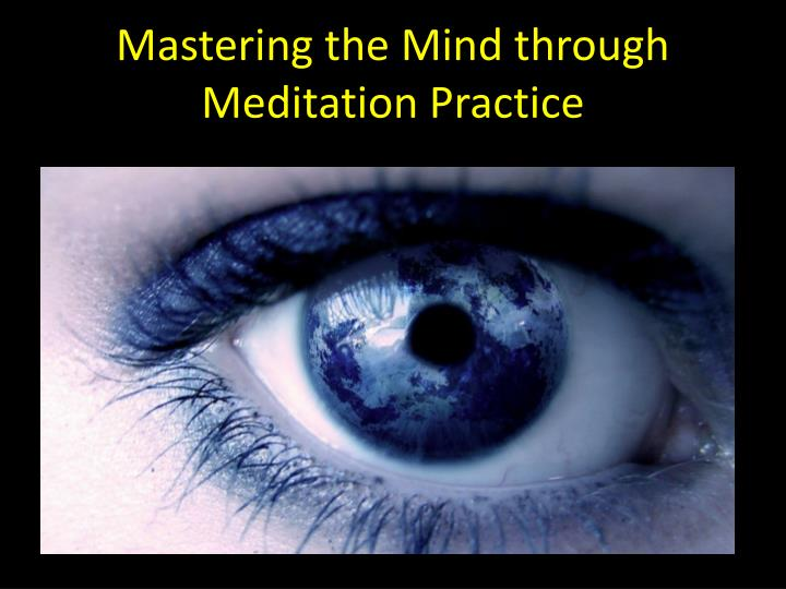 Mastering the Mind through Meditation Practice