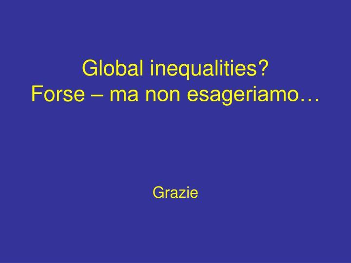 Global inequalities?