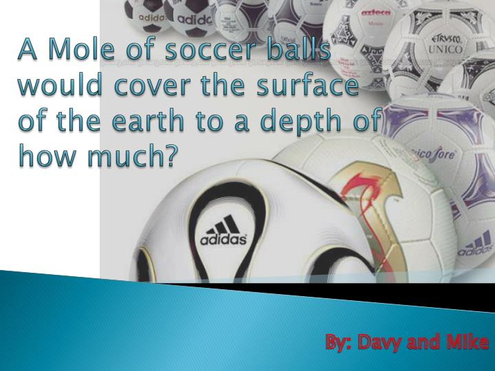 A mole of soccer balls would cover the surface of the earth to a depth of how much