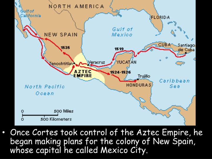Once Cortes took control of the Aztec Empire, he began making plans for the colony of New Spain, whose capital he called Mexico City.