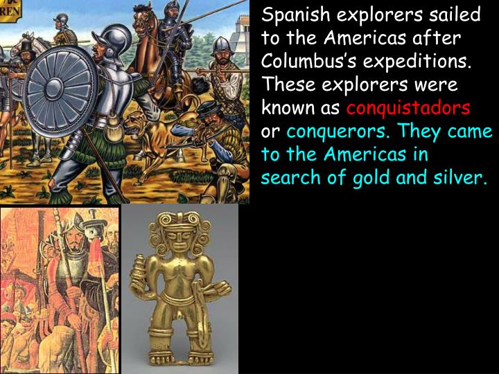 Spanish explorers sailed to the Americas after Columbus's expeditions. These explorers were known as