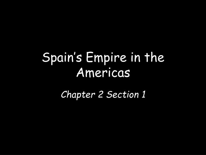 Spain s empire in the americas