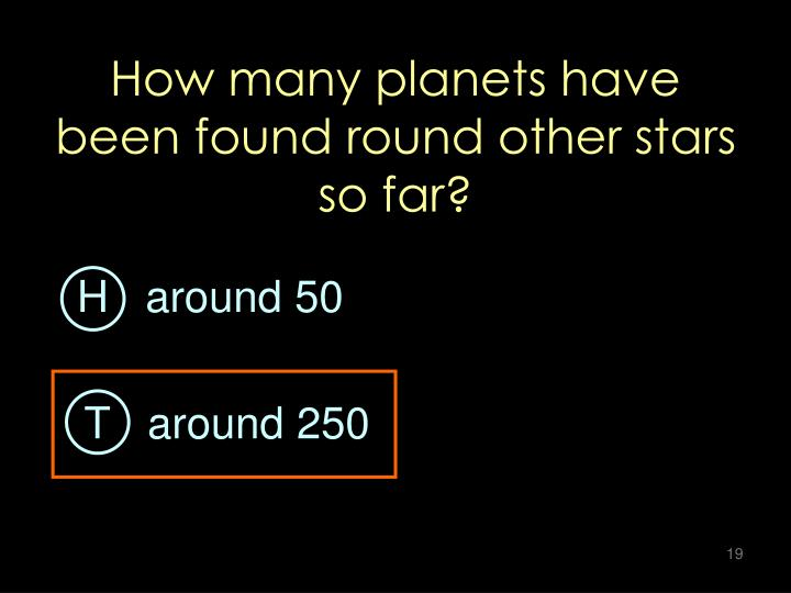 How many planets have been found round other stars so far?