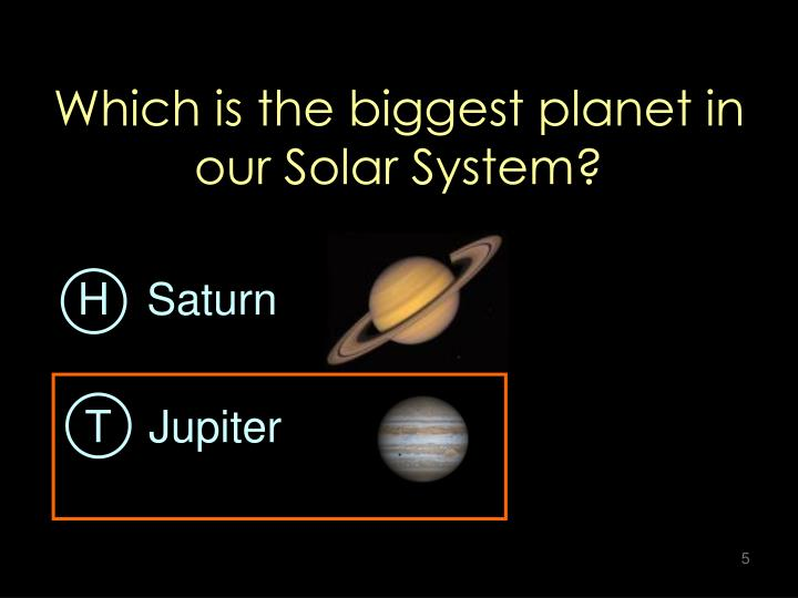 Which is the biggest planet in our Solar System?
