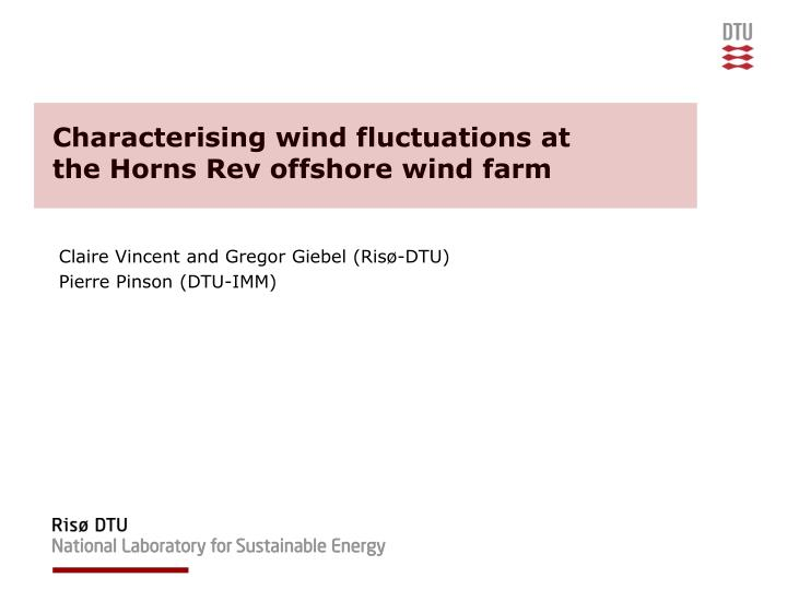 Characterising wind fluctuations at the horns rev offshore wind farm