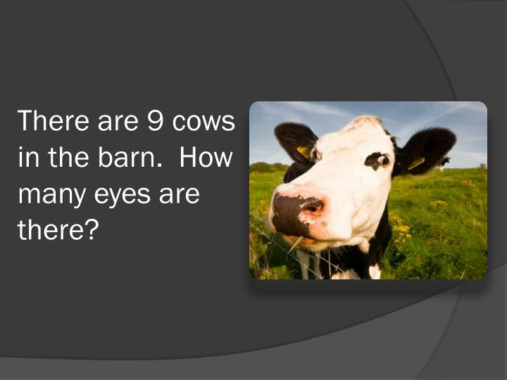 There are 9 cows in the barn.  How many eyes are there?