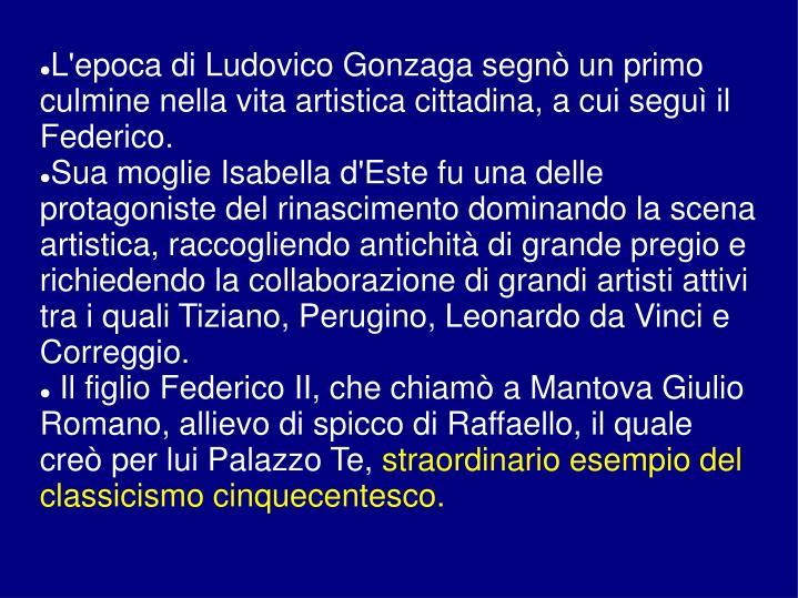 L'epoca di Ludovico Gonzaga segnò un primo culmine nella vita artistica cittadina, a cui seguì il Federico.