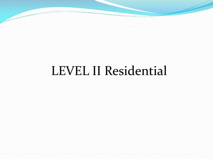 LEVEL II Residential