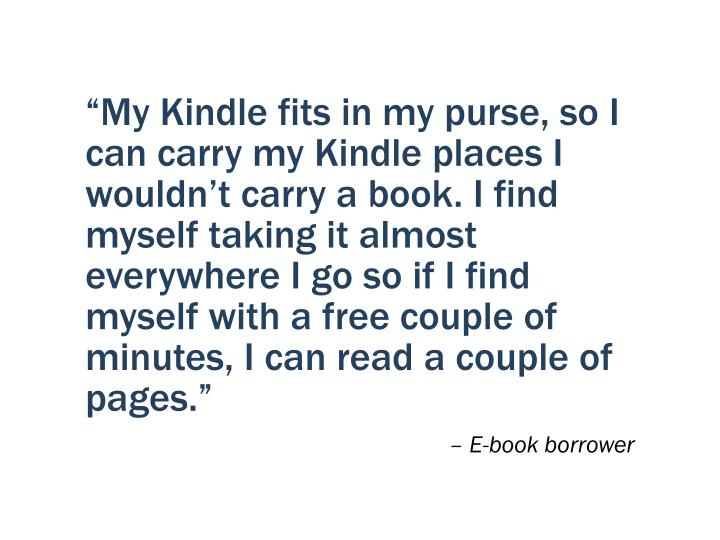 """My Kindle fits in my purse, so I can carry my Kindle places I wouldn't carry a book. I find myself taking it almost everywhere I go so if I find myself with a free couple of minutes, I can read a couple of pages."""