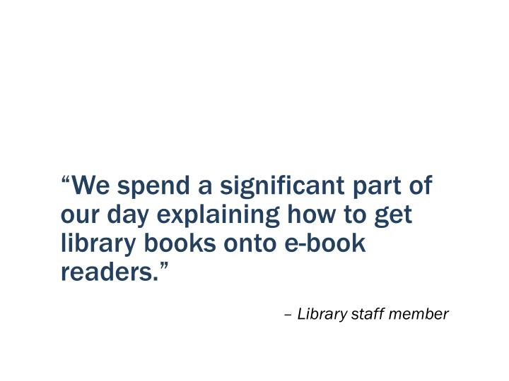 """We spend a significant part of our day explaining how to get library books onto e-book readers."""