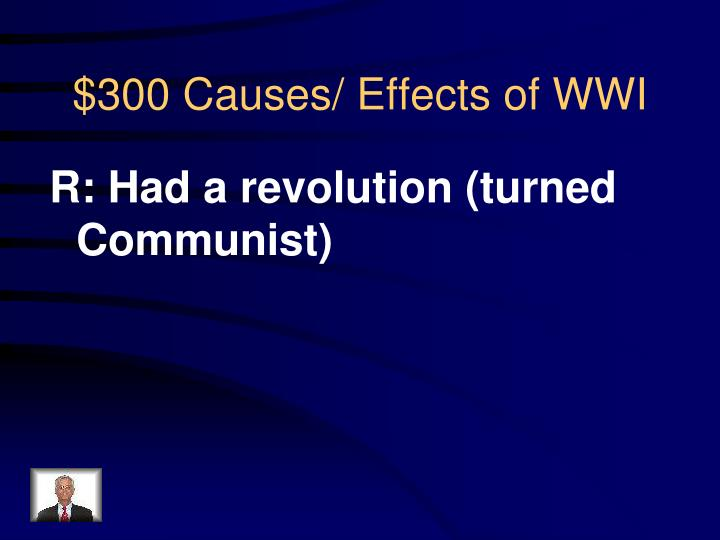 R: Had a revolution (turned Communist)