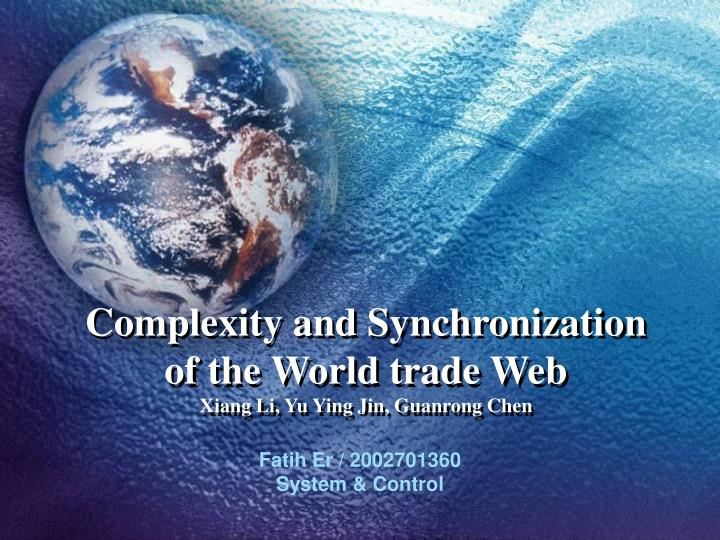 Complexity and synchronization of the world trade web xiang li yu ying jin guanrong chen
