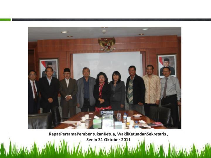 RapatPertamaPembentukanKetua, WakilKetuadanSekretaris ,  Senin 31 Oktober 2011