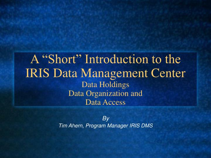 "A ""Short"" Introduction to the IRIS Data Management Center"