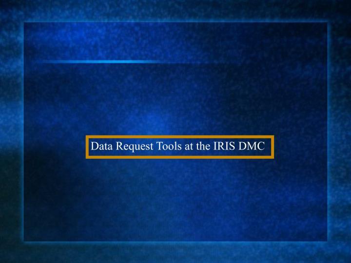 Data Request Tools at the IRIS DMC