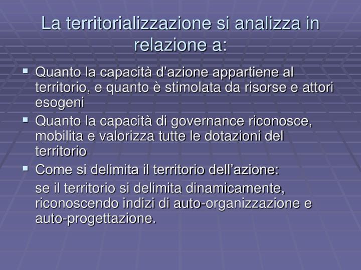 La territorializzazione si analizza in relazione a: