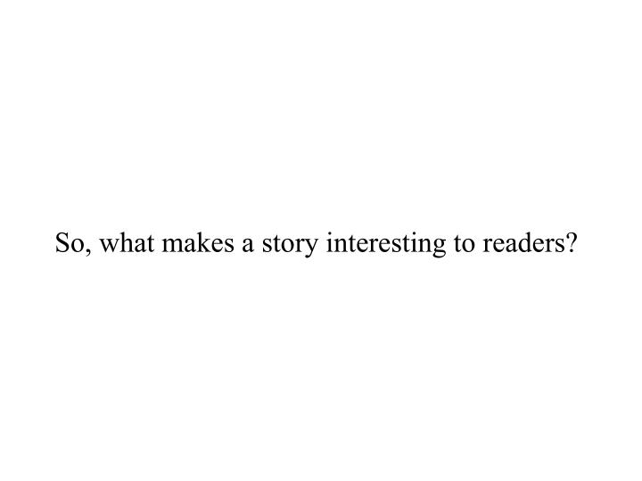 So, what makes a story interesting to readers?