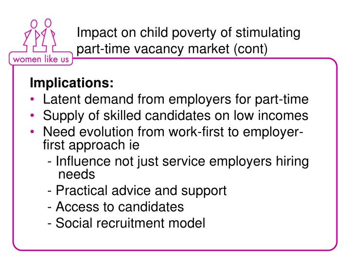 Impact on child poverty of stimulating part-time vacancy market (cont)
