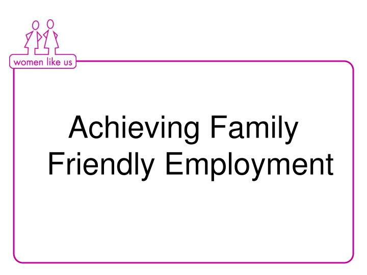 Achieving Family Friendly Employment