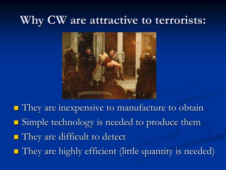 Why CW are attractive to terrorists: