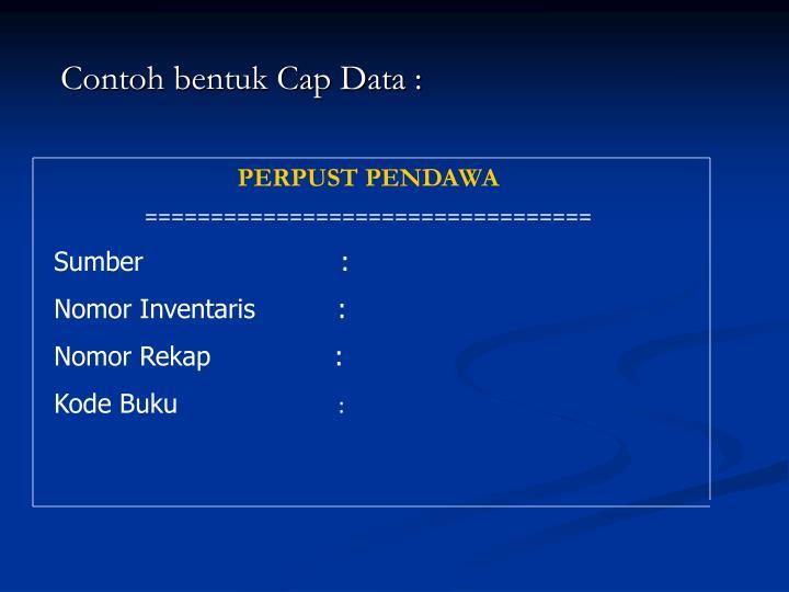 Contoh bentuk Cap Data :