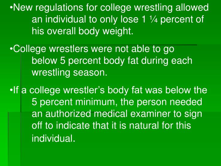 New regulations for college wrestling allowed 	an individual to only lose 1 ¼ percent of 	his overall body weight.