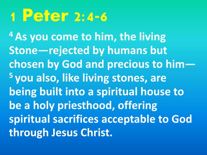 1 Peter 2:4-6