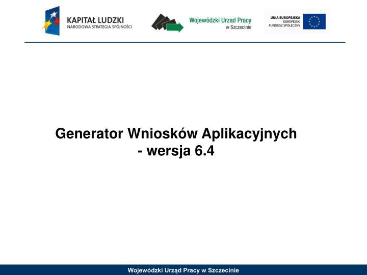 Generator Wniosków Aplikacyjnych - wersja 6.4