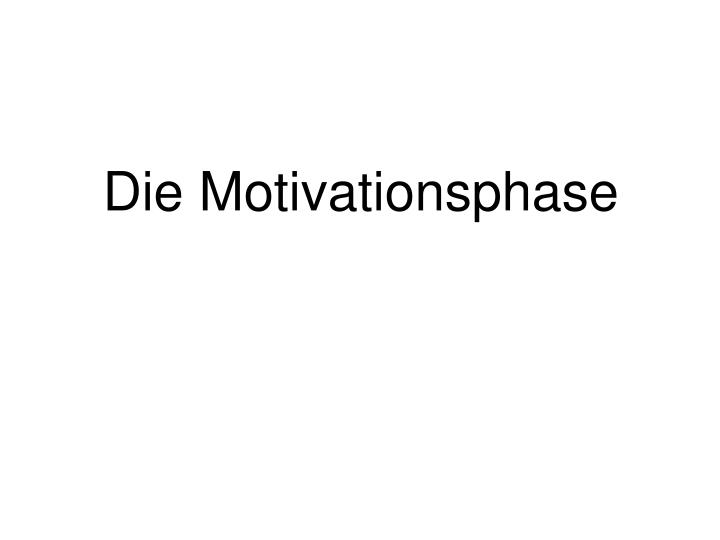 Die motivationsphase