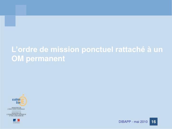 L'ordre de mission ponctuel rattaché à un OM permanent