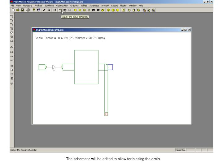 The schematic will be edited to allow for biasing the drain.