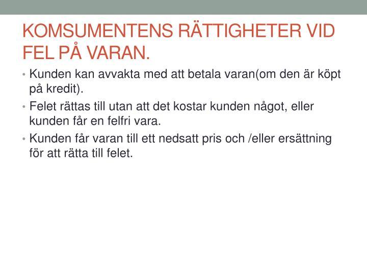 KOMSUMENTENS RÄTTIGHETER VID FEL PÅ VARAN.