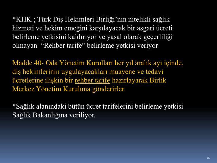 """*KHK ; Türk Diş Hekimleri Birliği'nin nitelikli sağlık hizmeti ve hekim emeğini karşılayacak bir asgari ücreti belirleme yetkisini kaldırıyor ve yasal olarak geçerliliği olmayan  """"Rehber tarife"""" belirleme yetkisi veriyor"""
