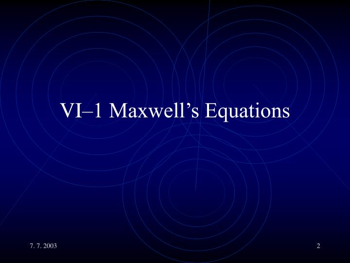 VI–1 Maxwell's Equations