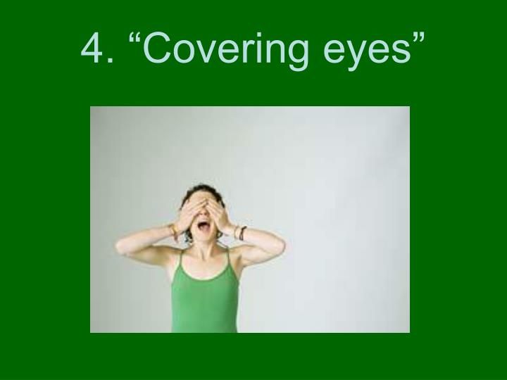 "4. ""Covering eyes"""