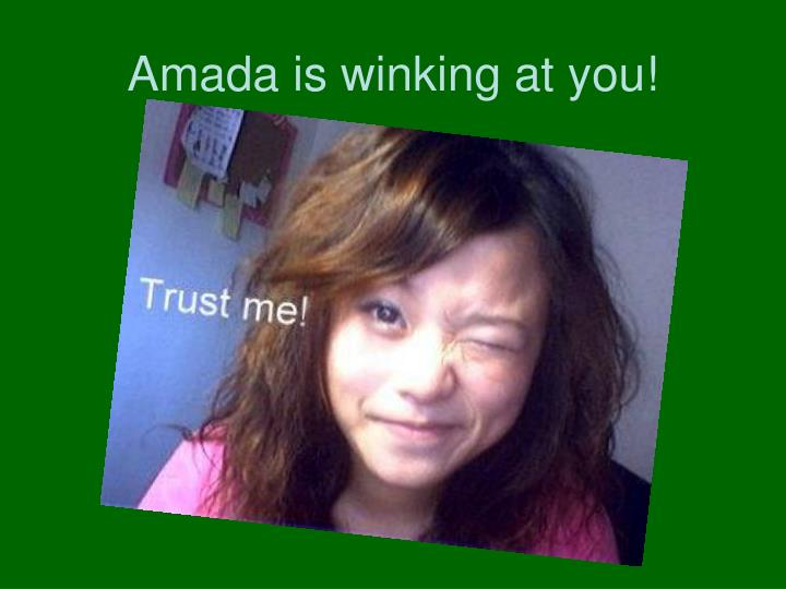 Amada is winking at you!