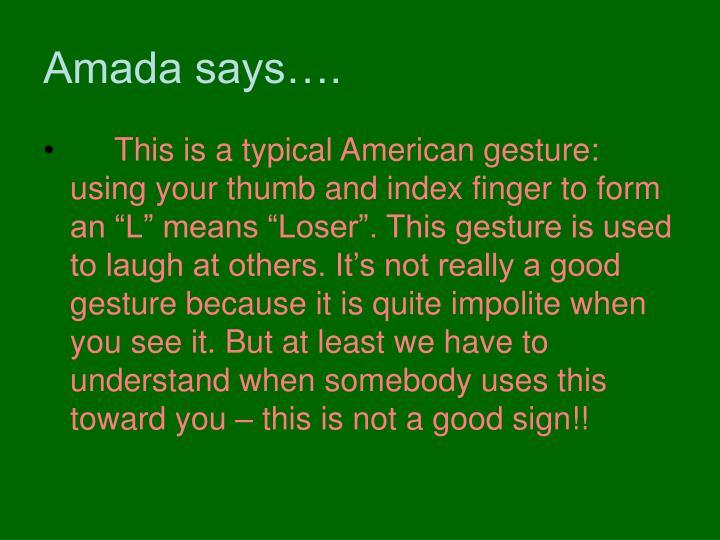 Amada says….