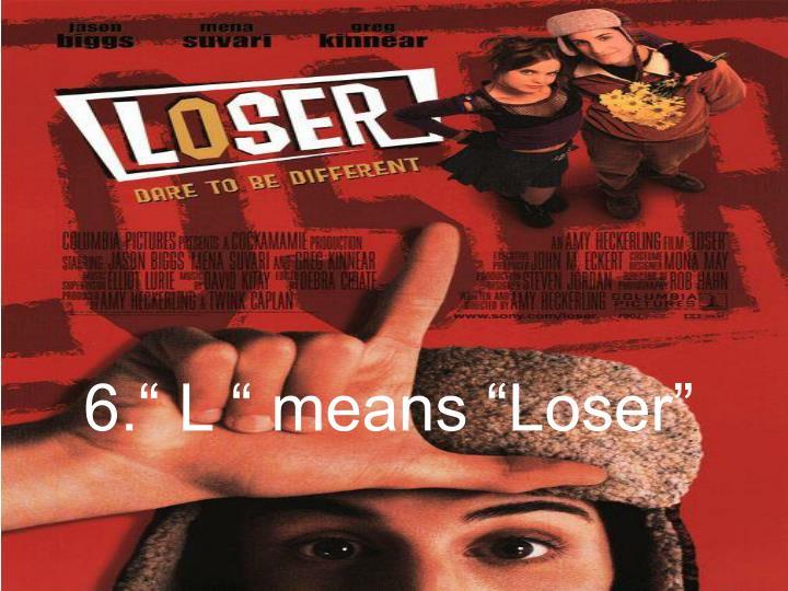 """6."""" L """" means """"Loser"""""""