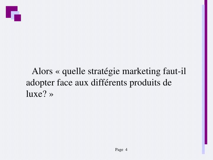 Alors «quelle stratégie marketing faut-il adopter face aux différents produits de luxe?»