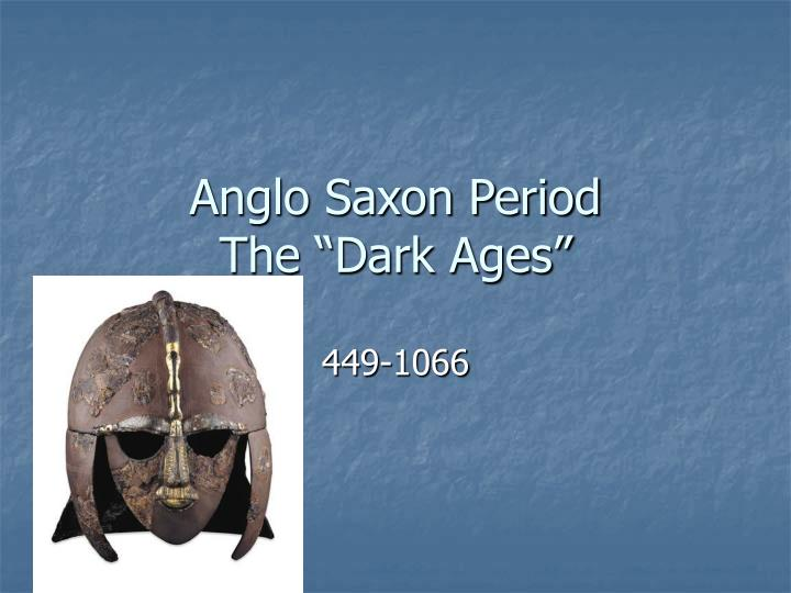 Anglo saxon period the dark ages