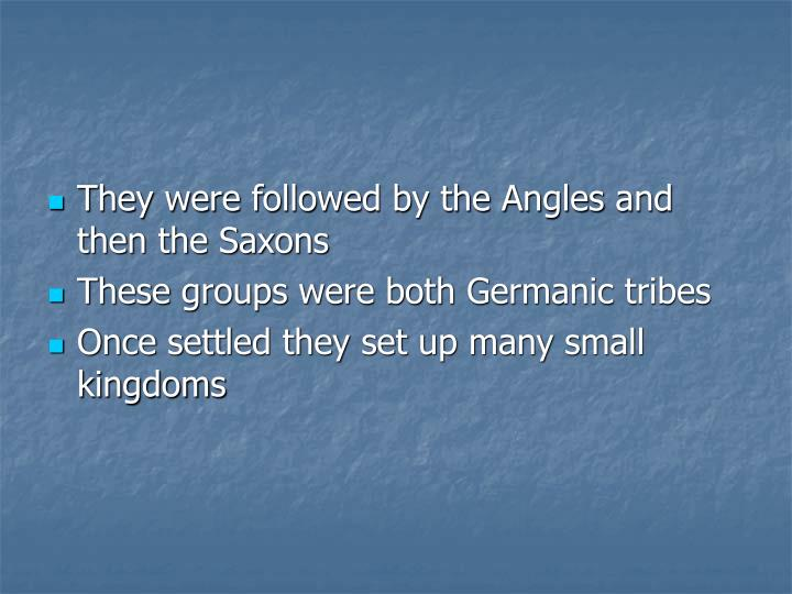 They were followed by the Angles and then the Saxons